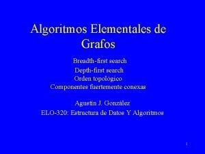 Algoritmos Elementales de Grafos Breadthfirst search Depthfirst search