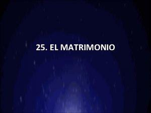 25 EL MATRIMONIO 1 El matrimonio en el