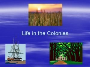Life in the Colonies New England Colonies Massachusetts