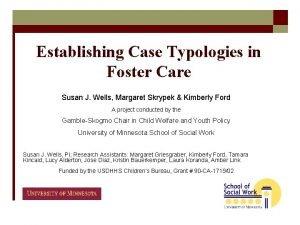 Establishing Case Typologies in Foster Care Susan J