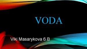 VODA Viki Masarykova 6 B VODA Z POHLADU