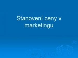 Stanoven ceny v marketingu Proces stanoven ceny Upesnn