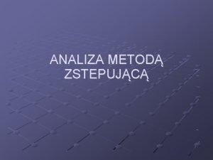 ANALIZA METOD ZSTEPUJC ANALIZA ZSTPUJCA Dla danej gramatyki