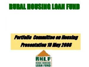 RURAL HOUSING LOAN FUND Portfolio Committee on Housing