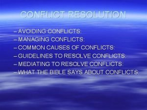 CONFLICT RESOLUTION AVOIDING CONFLICTS MANAGING CONFLICTS COMMON CAUSES