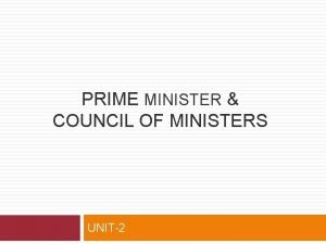 PRIME MINISTER COUNCIL OF MINISTERS UNIT2 PRIME MINISTER