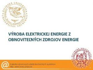 VROBA ELEKTRICKEJ ENERGIE Z OBNOVITENCH ZDROJOV ENERGIE Katedra
