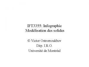 IFT 3355 Infographie Modlisation des solides Victor Ostromoukhov