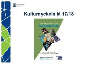 Kulturnyckeln l 1718 Kultur i varje rskurs Upplevelse