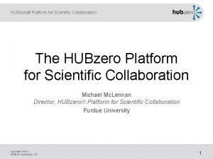 HUBzero Platform for Scientific Collaboration The HUBzero Platform