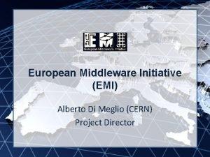 EMI INFSORI261611 European Middleware Initiative EMI Alberto Di