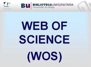WEB OF SCIENCE WOS Qu es WOS La