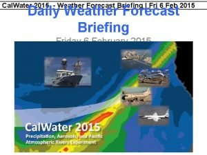 Cal Water 2015 Weather Forecast Briefing Fri 6
