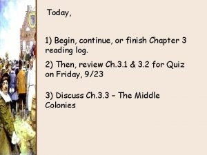Today 1 Begin continue or finish Chapter 3
