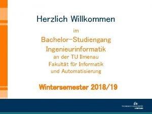 Herzlich Willkommen im BachelorStudiengang Ingenieurinformatik an der TU