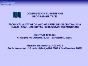 COMMISSSION EUROPEENNE PROGRAMME TACIS TECHNICAL AUDIT OF OIL
