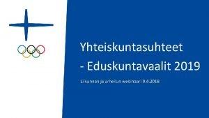 Yhteiskuntasuhteet Eduskuntavaalit 2019 Liikunnan ja urheilun webinaari 9