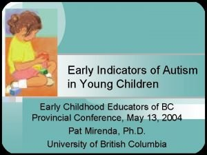 Early Indicators of Autism in Young Children Early