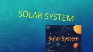 SOLAR SYSTEM Sun is the star SUN Sun