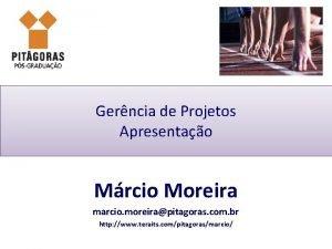 Gerncia de Projetos Apresentao Mrcio Moreira marcio moreirapitagoras