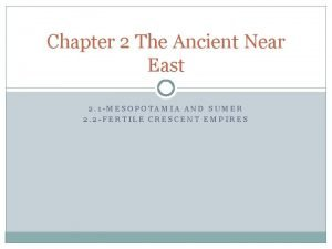 Chapter 2 The Ancient Near East 2 1