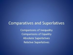 Comparatives and Superlatives Comparisons of Inequality Comparisons of