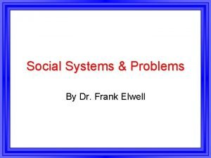 Social Systems Problems By Dr Frank Elwell Power