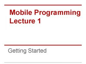 Mobile Programming Lecture 1 Getting Started Todays Agenda