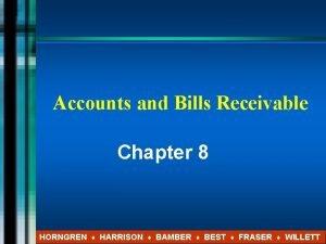 Accounts and Bills Receivable Chapter 8 HORNGREN HARRISON