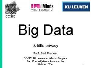 COSIC Big Data little privacy Prof Bart Preneel
