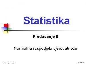 Statistika Predavanje 6 Normalna raspodjela vjerovatnoe Statistika predavanje