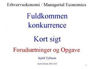 Erhvervskonomi Managerial Economics Fuldkommen konkurrence Kort sigt Forudstninger
