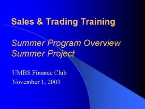 Sales Trading Training Summer Program Overview Summer Project