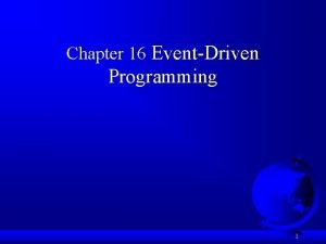 Chapter 16 EventDriven Programming 1 Motivations Suppose you