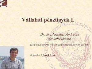 Vllalati pnzgyek I Dr Kosztopulosz Andresz egyetemi docens