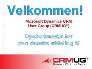 Connect Learn Share Velkommen Microsoft Dynamics CRM User