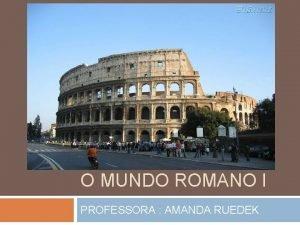 O MUNDO ROMANO I PROFESSORA AMANDA RUEDEK ORIGENS