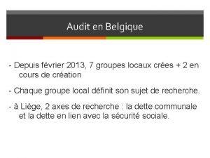 Audit en Belgique Depuis fvrier 2013 7 groupes