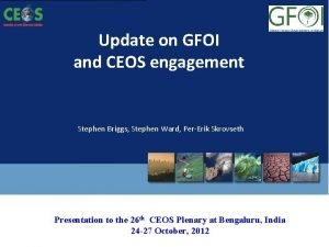 Update on GFOI and CEOS engagement Stephen Briggs