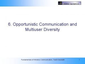 6 Opportunistic Communication and Multiuser Diversity 6 Opportunistic