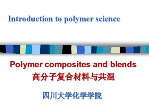 Introduction to polymer science Polymer composites and blends