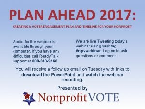 PLAN AHEAD 2017 CREATING A VOTER ENGAGEMENT PLAN