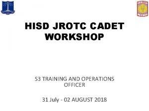 HISD JROTC CADET WORKSHOP S 3 TRAINING AND