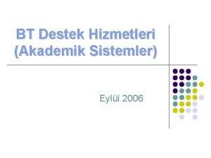 BT Destek Hizmetleri Akademik Sistemler Eyll 2006 Ama