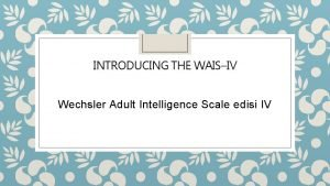 INTRODUCING THE WAISIV Wechsler Adult Intelligence Scale edisi