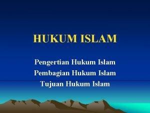 HUKUM ISLAM Pengertian Hukum Islam Pembagian Hukum Islam