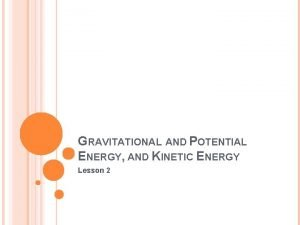 GRAVITATIONAL AND POTENTIAL ENERGY AND KINETIC ENERGY Lesson