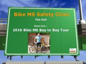 Bike MS Safety Clinic This Exit Next Exit