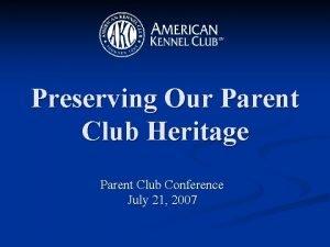 Preserving Our Parent Club Heritage Parent Club Conference