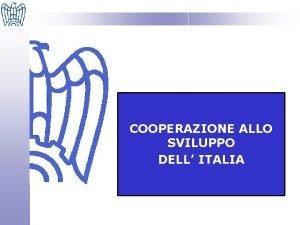 COOPERAZIONE ALLO SVILUPPO DELL ITALIA COOPERAZIONE ALLO SVILUPPO